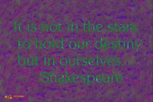 destiny #good quotes #destiny #shakespeare
