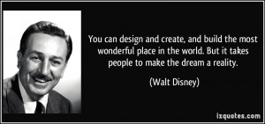 You can design and create, and build the most wonderful place in the ...