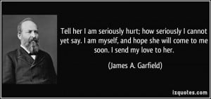 Tell her I am seriously hurt; how seriously I cannot yet say. I am ...