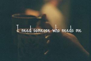 quote #need someone #needs me #need #love