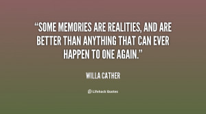 quote-Willa-Cather-some-memories-are-realities-and-are-better-69783 ...