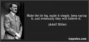 quote-make-the-lie-big-make-it-simple-keep-saying-it-and-eventually ...