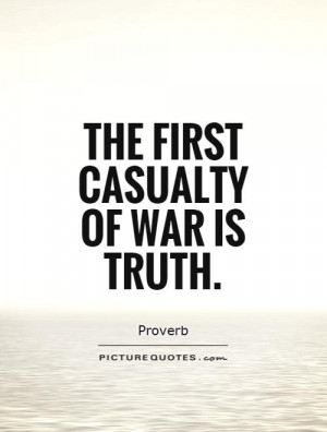 Truth Quotes War Quotes Proverb Quotes