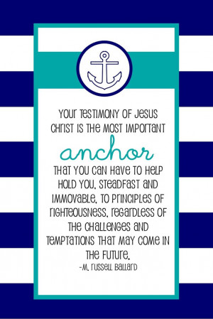 Your testimony of Jesus Christ is the most important anchor that you ...