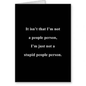 NOT A STUPID PEOPLE PERSON FUNNY INSULTS SAYINGS CARD