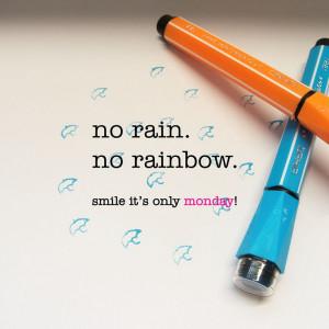 no rain, no rainbow. monday quote check out more facebook.com ...