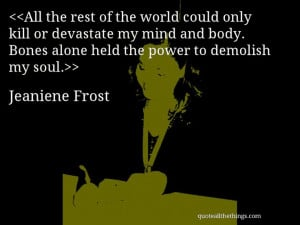 Jeaniene Frost - quote-All the rest of the world could only kill or ...