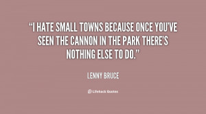hate small towns because once you've seen the cannon in the park ...