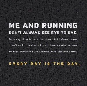 Me And Running Don't Always See Eye To Eye. Some Days It Hurts More ...