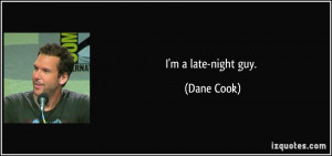 late-night guy. - Dane Cook