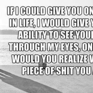 If I Could Give You The Ability To See Yourself Through My Eyes Quote