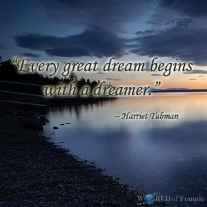 "18: ""Every great dream begins with a dreamer."" – Harriet Tubman"