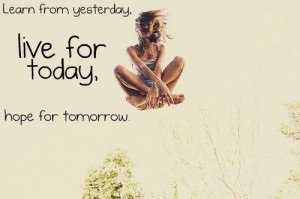 Yesterday Live For Today Hope For Tomorrow Inspiring Photography Quote ...
