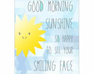 Good Morning Sunshine Quotes Good morning sunshine.