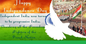 Happy Independence Day. Independent India now turns to be progressive ...