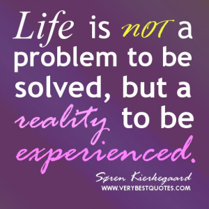 Life quotes - Life is not a problem to be solved, but a reality to be ...