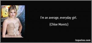 an average, everyday girl. - Chloe Moretz