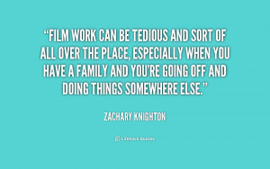 Film work can be tedious and sort of all over the place, especially ...