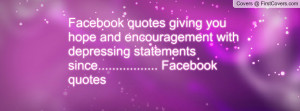 Facebook quotes giving you hope and encouragement with depressing ...