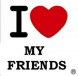 love my friends !