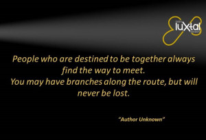 People who are destined to be together always find the way to meet.You ...