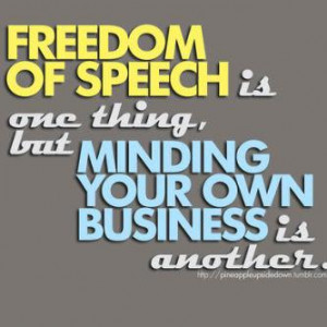 freedom of speech one thing, minding your own business is another...