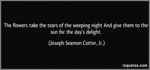quote-the-flowers-take-the-tears-of-the-weeping-night-and-give-them-to ...