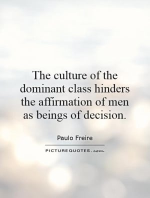 The culture of the dominant class hinders the affirmation of men as ...