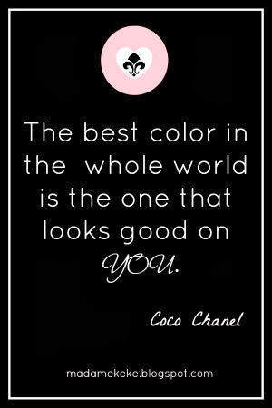 Coco Chanel quote: The best color in the whole world is the one that ...