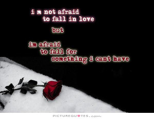 not afraid to fall in love but I'm afraid to fall for something I ...