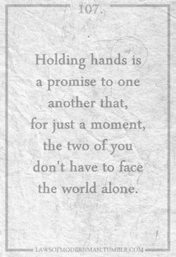 Holding hands is a promise to one another that, for just a moment, the ...