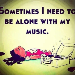 sometimes I need to be alone