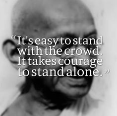 ... crowd. It takes courage to stand alone. ~Mahatma Gandhi #quotes More