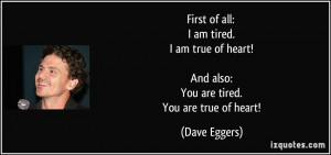 quote-first-of-all-i-am-tired-i-am-true-of-heart-and-also-you-are ...