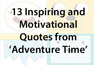 13 Inspiring and Motivational Quotes from 'Adventure Time'