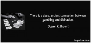 There is a deep, ancient connection between gambling and divination ...