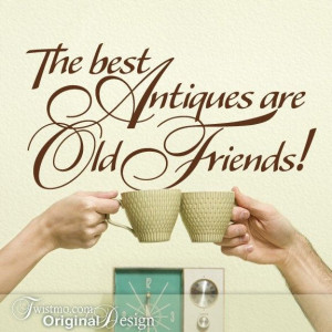Old lady funny quotes | … Wall Decal:Best Antiques are Old Friends ...
