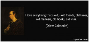 that's old, - old friends, old times, old manners, old books, old ...