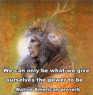 ... ourselves the power to be. http://thepopc.com/native-american-wisdom