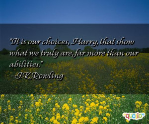 83 quotes about choices follow in order of popularity. Be sure to ...