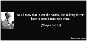 ... and military factors have to complement each other. - Nguyen Cao Ky