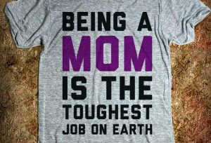 There's No Tougher Job Than Being a Mom'