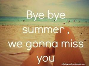 Bye bye summer, we gonna miss you