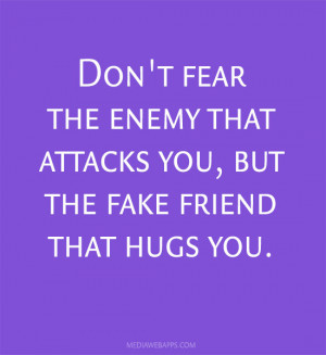 Don't fear the enemy that attacks you, but the fake friend that hugs ...