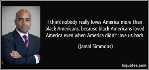 loves America more than black Americans, because black Americans ...