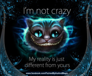 is just different from yours. Cheshire cat alice in wonderland quote ...