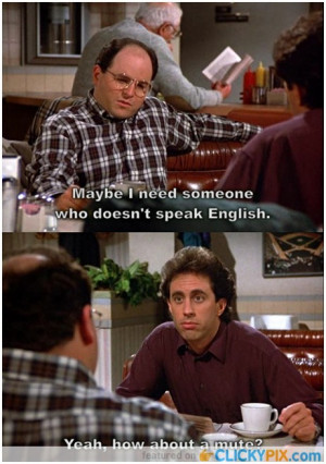 Seinfeld Show Quotes http://www.clickypix.com/classic-seinfeld-quotes/