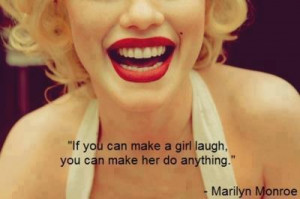 If you can make a girl laugh - you can make her do anything.