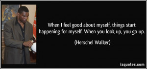 When I feel good about myself, things start happening for myself. When ...