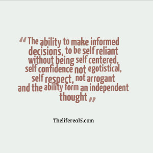 Make Informed Decisions To Be Self Reliant Without Being Self Centered ...
